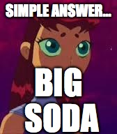 Skeptical Starfire  | SIMPLE ANSWER... BIG SODA | image tagged in skeptical starfire  | made w/ Imgflip meme maker