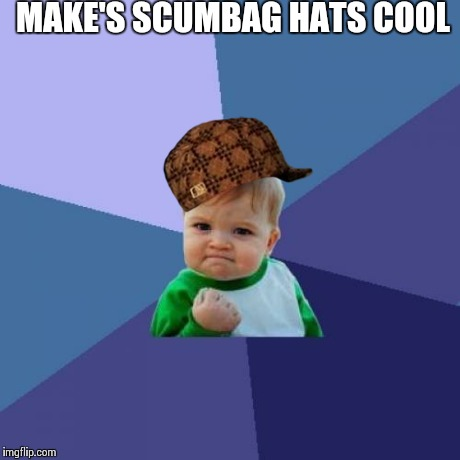 Success Kid Meme | MAKE'S SCUMBAG HATS COOL | image tagged in memes,success kid,scumbag | made w/ Imgflip meme maker