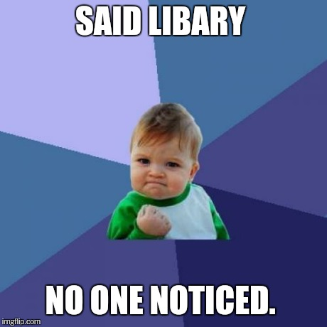 Success Kid Meme | SAID LIBARY NO ONE NOTICED. | image tagged in memes,success kid | made w/ Imgflip meme maker
