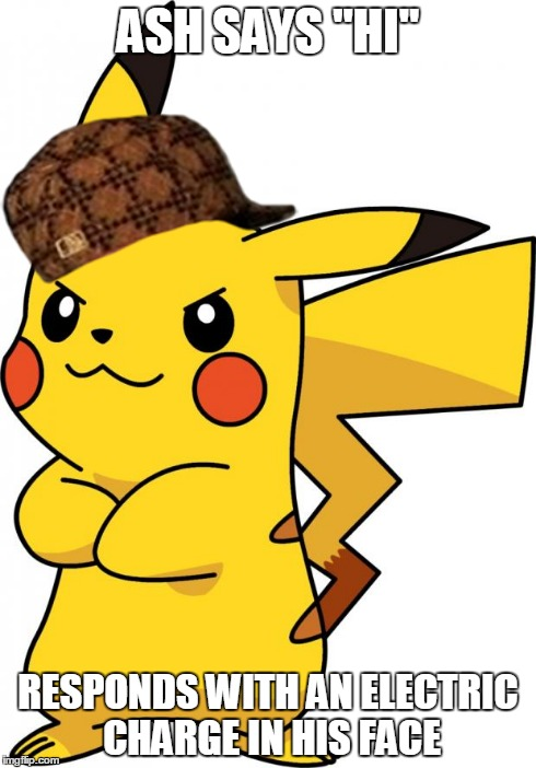 "Pikachu  | ASH SAYS ""HI"" RESPONDS WITH AN ELECTRIC CHARGE IN HIS FACE 