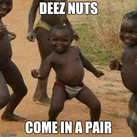 Third World Success Kid Meme | DEEZ NUTS COME IN A PAIR | image tagged in memes,third world success kid | made w/ Imgflip meme maker