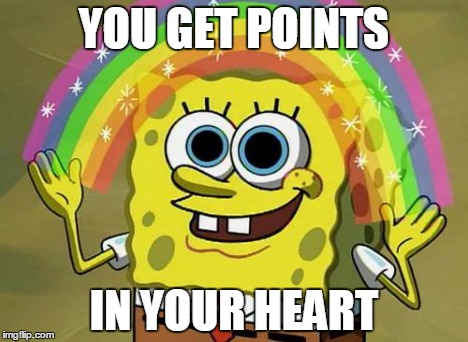 YOU GET POINTS IN YOUR HEART | made w/ Imgflip meme maker