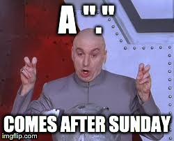 "Dr Evil Laser Meme | A ""."" COMES AFTER SUNDAY 