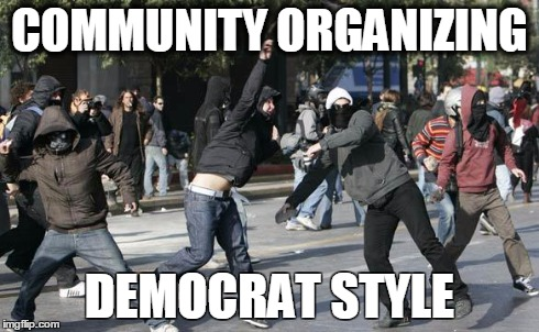 The Occupy crowd making another statement | COMMUNITY ORGANIZING DEMOCRAT STYLE | image tagged in rioters,memes,baltimore riots,democrats,comminity organizing,cloward and piven,forwardsfromgrandma | made w/ Imgflip meme maker