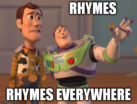 X, X Everywhere Meme | RHYMES RHYMES EVERYWHERE | image tagged in memes,x, x everywhere,x x everywhere | made w/ Imgflip meme maker