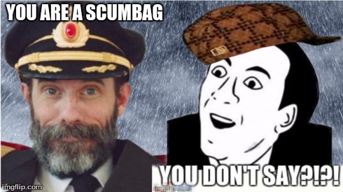 Captain obvious- you don't say? | YOU ARE A SCUMBAG | image tagged in captain obvious- you don't say,scumbag | made w/ Imgflip meme maker