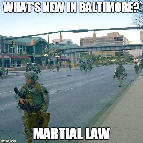 Baltimore Warzone | WHAT'S NEW IN BALTIMORE? MARTIAL LAW | image tagged in baltimore riots,inner harbour,baltimore,national guard,inner harbor,martial law | made w/ Imgflip meme maker