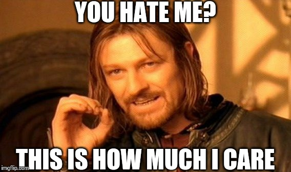 One Does Not Simply Meme | YOU HATE ME? THIS IS HOW MUCH I CARE | image tagged in memes,one does not simply | made w/ Imgflip meme maker