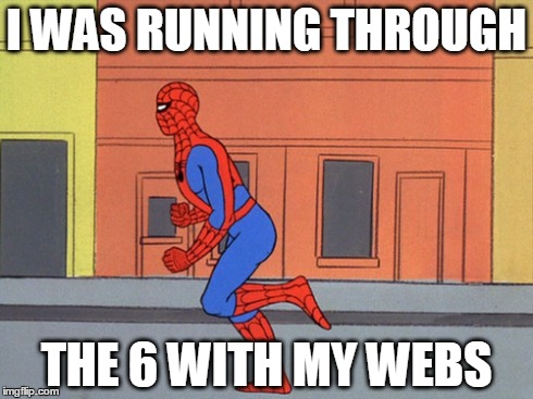 Running through the 6 with my webs | I WAS RUNNING THROUGH THE 6 WITH MY WEBS | image tagged in spiderman,drake,lol,woes,running | made w/ Imgflip meme maker