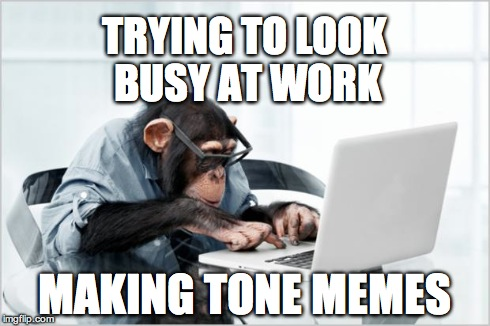 monkey-laptop | TRYING TO LOOK BUSY AT WORK MAKING TONE MEMES | image tagged in monkey-laptop | made w/ Imgflip meme maker