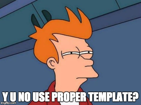 Futurama Fry Meme | Y U NO USE PROPER TEMPLATE? | image tagged in memes,futurama fry | made w/ Imgflip meme maker