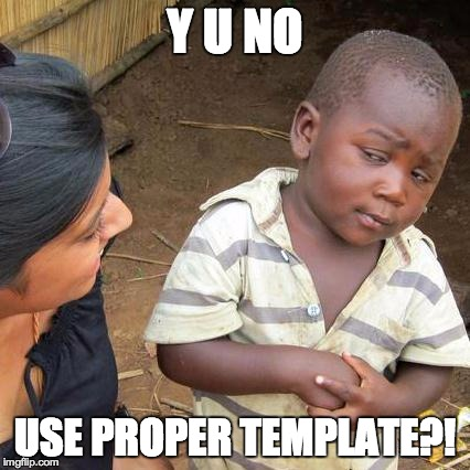 Third World Skeptical Kid Meme | Y U NO USE PROPER TEMPLATE?! | image tagged in memes,third world skeptical kid | made w/ Imgflip meme maker