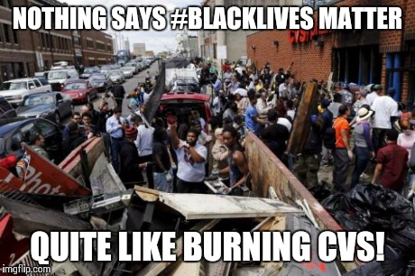 NOTHING SAYS #BLACKLIVES MATTER QUITE LIKE BURNING CVS! | image tagged in cvs | made w/ Imgflip meme maker
