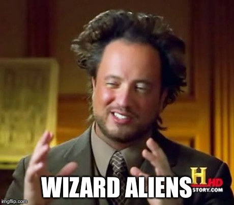 Ancient Aliens Meme | WIZARD ALIENS | image tagged in memes,ancient aliens | made w/ Imgflip meme maker