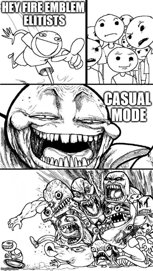 Been seeing a lot of people complaining about the rants against Casual Mode. | HEY FIRE EMBLEM ELITISTS CASUAL MODE | image tagged in memes,hey internet,fire emblem,casual | made w/ Imgflip meme maker