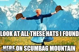 Look At All These Meme | LOOK AT ALL THESE HATS I FOUND HERE ON SCUMBAG MOUNTAIN | image tagged in memes,look at all these,scumbag | made w/ Imgflip meme maker