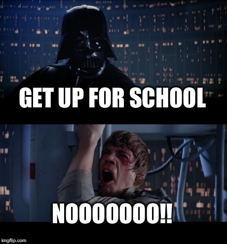 Star Wars No Meme | GET UP FOR SCHOOL NOOOOOOO!! | image tagged in memes,star wars no | made w/ Imgflip meme maker