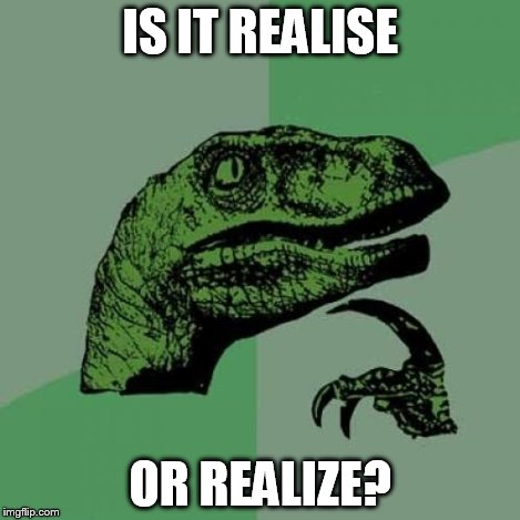 Philosoraptor Meme | IS IT REALISE OR REALIZE? | image tagged in memes,philosoraptor | made w/ Imgflip meme maker