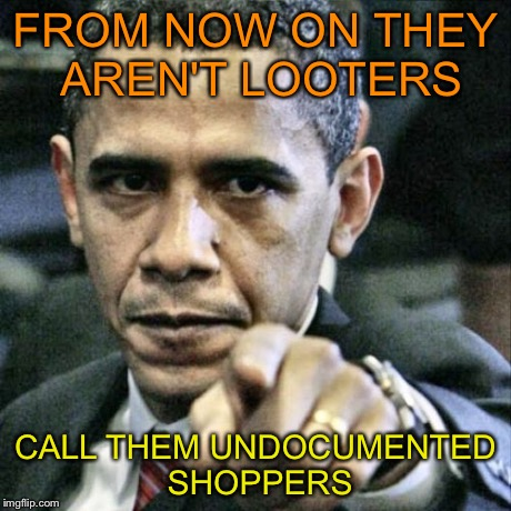 Pissed Off Obama Meme | FROM NOW ON THEY AREN'T LOOTERS CALL THEM UNDOCUMENTED SHOPPERS | image tagged in memes,pissed off obama | made w/ Imgflip meme maker