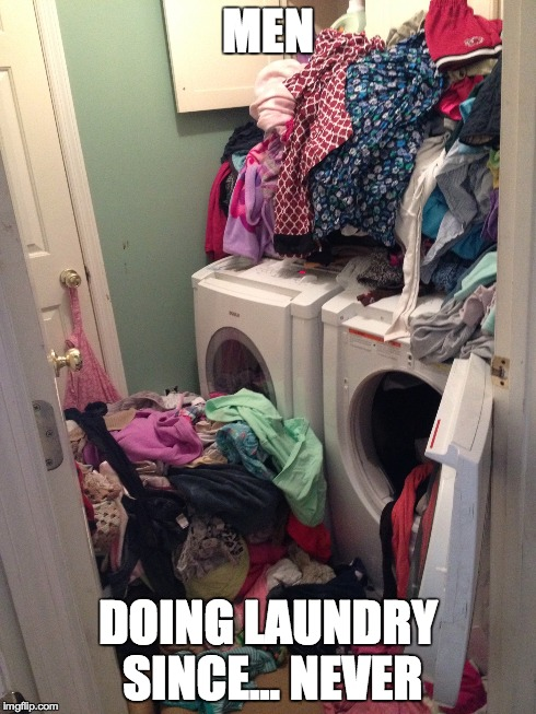 Really though | MEN DOING LAUNDRY SINCE... NEVER | image tagged in husband,laundry,men,chores,pile,dirty clothes | made w/ Imgflip meme maker