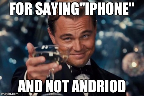 "Leonardo Dicaprio Cheers Meme | FOR SAYING""IPHONE"" AND NOT ANDRIOD 