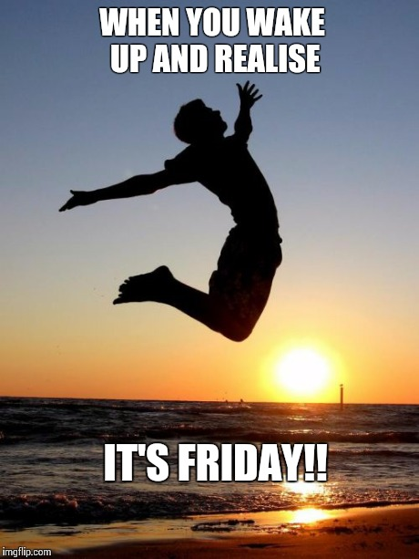 Happy Friday | WHEN YOU WAKE UP AND REALISE IT'S FRIDAY!! | image tagged in memes,overjoyed | made w/ Imgflip meme maker