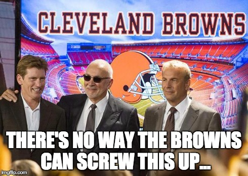 kw9dg image tagged in draft day,nfl,cleveland browns imgflip