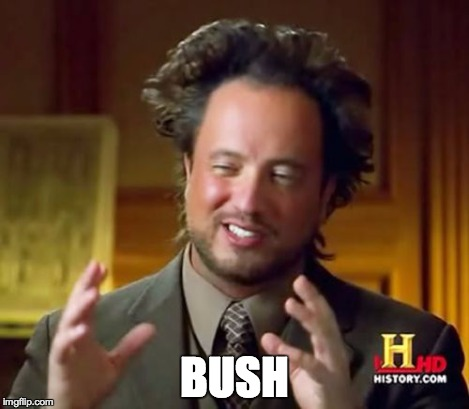 Ancient Aliens Meme | BUSH | image tagged in memes,ancient aliens | made w/ Imgflip meme maker
