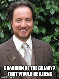 aliens | GUARDIAN OF THE GALAXY? THAT WOULD BE ALIENS | image tagged in aliens | made w/ Imgflip meme maker