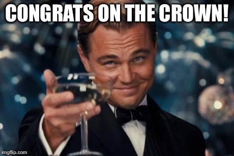Leonardo Dicaprio Cheers Meme | CONGRATS ON THE CROWN! | image tagged in memes,leonardo dicaprio cheers | made w/ Imgflip meme maker