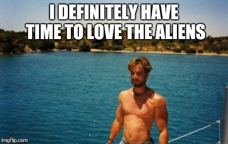 I DEFINITELY HAVE TIME TO LOVE THE ALIENS | made w/ Imgflip meme maker