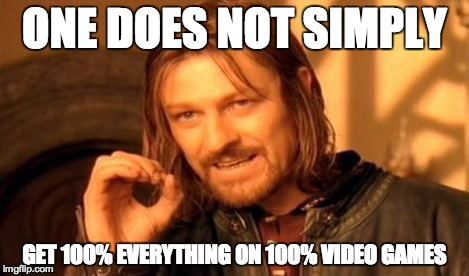 One Does Not Simply | ONE DOES NOT SIMPLY GET 100% EVERYTHING ON 100% VIDEO GAMES | image tagged in memes,one does not simply | made w/ Imgflip meme maker
