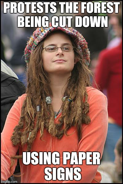 College Liberal Meme | PROTESTS THE FOREST BEING CUT DOWN USING PAPER SIGNS | image tagged in memes,college liberal | made w/ Imgflip meme maker