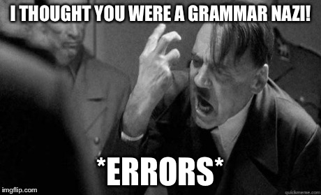 I THOUGHT YOU WERE A GRAMMAR NAZI! *ERRORS* | made w/ Imgflip meme maker