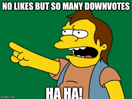 NO LIKES BUT SO MANY DOWNVOTES HA HA! | made w/ Imgflip meme maker