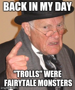 "Back In My Day | BACK IN MY DAY ""TROLLS"" WERE FAIRYTALE MONSTERS 