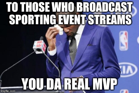 You The Real MVP 2 Meme | TO THOSE WHO BROADCAST SPORTING EVENT STREAMS YOU DA REAL MVP | image tagged in memes,you the real mvp 2 | made w/ Imgflip meme maker