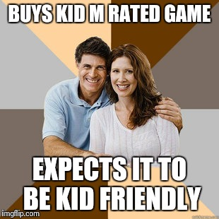 Scumbag Parents | BUYS KID M RATED GAME EXPECTS IT TO BE KID FRIENDLY | image tagged in scumbag parents | made w/ Imgflip meme maker
