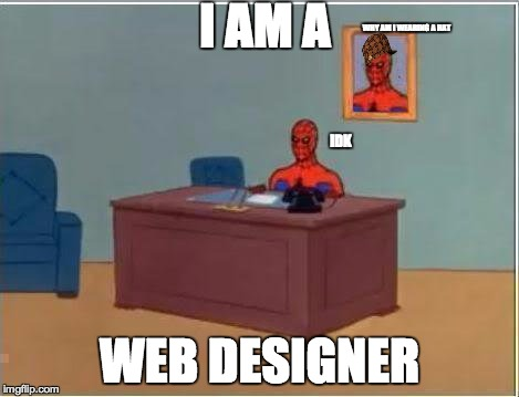 WEB DESIGNER | I AM A WEB DESIGNER WHY AM I WEARING A HAT IDK | image tagged in memes,spiderman computer desk,spiderman | made w/ Imgflip meme maker