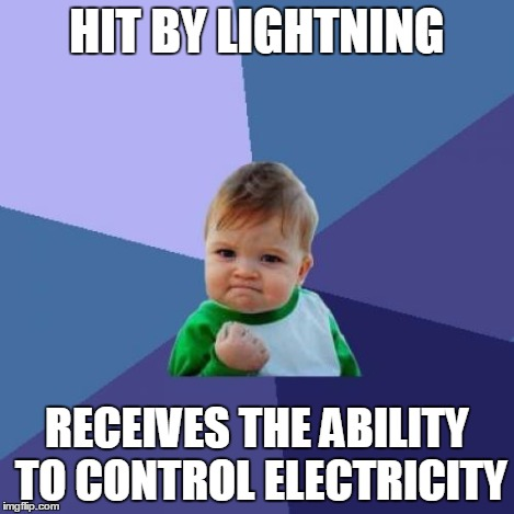 Success Kid Meme | HIT BY LIGHTNING RECEIVES THE ABILITY TO CONTROL ELECTRICITY | image tagged in memes,success kid | made w/ Imgflip meme maker