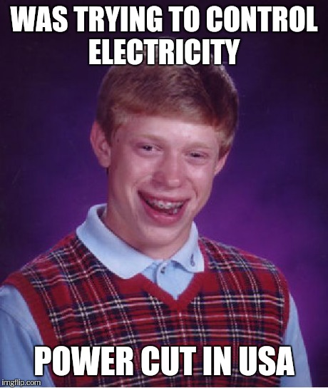Bad Luck Brian Meme | WAS TRYING TO CONTROL ELECTRICITY POWER CUT IN USA | image tagged in memes,bad luck brian | made w/ Imgflip meme maker
