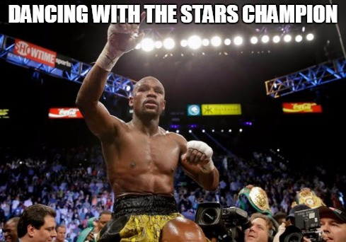mayweather | DANCING WITH THE STARS CHAMPION | image tagged in mayweather | made w/ Imgflip meme maker