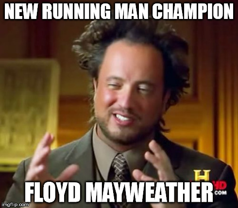 Ancient Aliens | NEW RUNNING MAN CHAMPION FLOYD MAYWEATHER | image tagged in memes,ancient aliens,mayweather,boxing | made w/ Imgflip meme maker