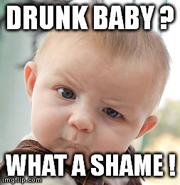 Skeptical Baby Meme | DRUNK BABY ? WHAT A SHAME ! | image tagged in memes,skeptical baby | made w/ Imgflip meme maker