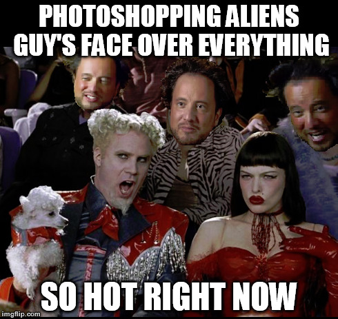 Pretty much the comments section of Imgflip right now... | PHOTOSHOPPING ALIENS GUY'S FACE OVER EVERYTHING SO HOT RIGHT NOW | image tagged in ancient aliens guy,so hot right now,ancient aliens | made w/ Imgflip meme maker