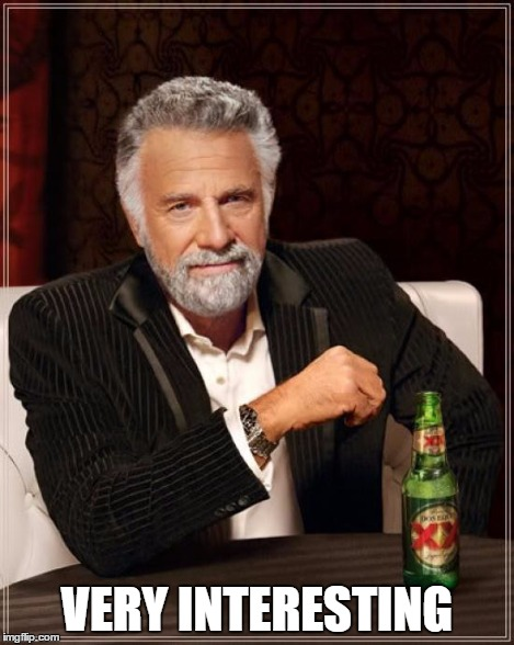 The Most Interesting Man In The World Meme | VERY INTERESTING | image tagged in memes,the most interesting man in the world | made w/ Imgflip meme maker