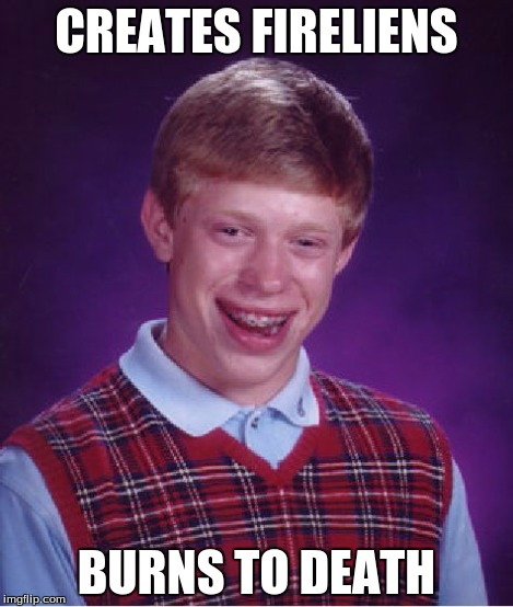 Bad Luck Brian Meme | CREATES FIRELIENS BURNS TO DEATH | image tagged in memes,bad luck brian | made w/ Imgflip meme maker