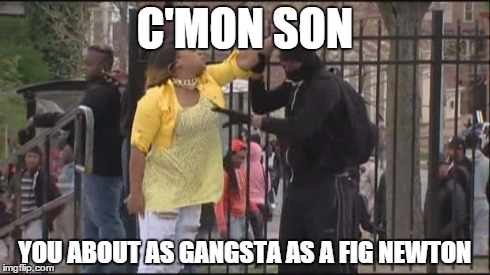 gangsta | C'MON SON YOU ABOUT AS GANGSTA ASA FIG NEWTON | image tagged in gangsta | made w/ Imgflip meme maker