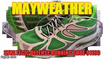 MAYWEATHER STRATEGIC DEFENSE RUNNING SHOE $1100 | image tagged in mayweather | made w/ Imgflip meme maker