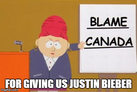blame canada | FOR GIVING US JUSTIN BIEBER | image tagged in blame canada,justin beiber,south park | made w/ Imgflip meme maker